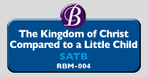 RBM-004 | The Kingdom of Christ Compared to a Little Child