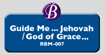 RBM-007 | Guide Me ... Jehovah / God of Grace
